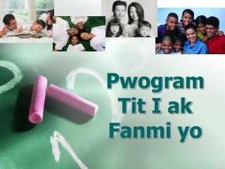 Pwogram  Tit I  ak Fanmi yo