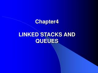 Chapter4 LINKED STACKS AND QUEUES