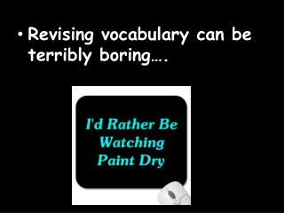 Revising vocabulary can be terribly boring….