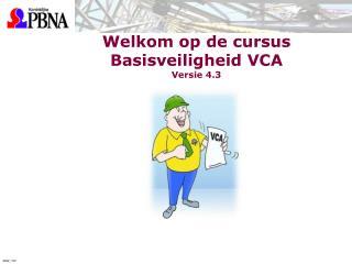 Welkom op de cursus Basisveiligheid VCA Versie 4.3
