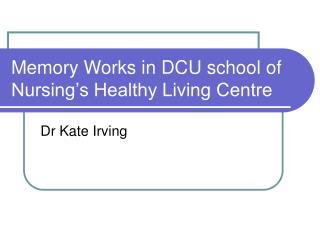 Memory Works in DCU school of Nursing's Healthy Living Centre