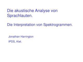 Die akustische Analyse von Sprachlauten. Die Interpretation von Spektrogrammen.
