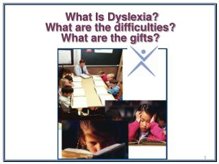 What Is Dyslexia?  What are the difficulties?   What are the gifts?