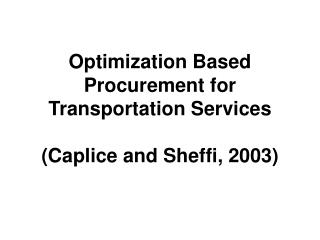 Optimization Based Procurement for Transportation Services (Caplice and Sheffi, 2003)