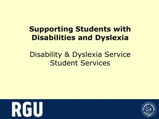 Supporting Students with Disabilities and Dyslexia Disability & Dyslexia Service Student Services