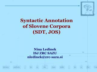 Syntactic Annotation of Slovene Corpora (SDT, JOS)