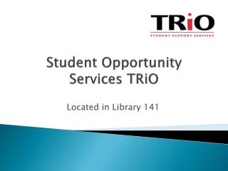 Student Opportunity Services  TRiO