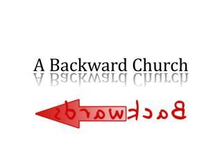 A Backward Church