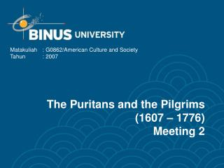 The Puritans and the Pilgrims (1607 – 1776) Meeting 2
