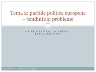 Tema 2: partide politice europene – tendințe și probleme