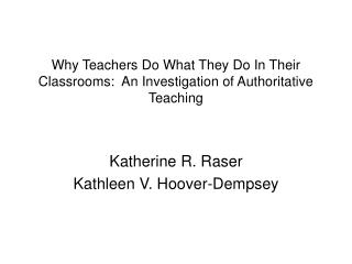 Why Teachers Do What They Do In Their Classrooms:  An Investigation of Authoritative Teaching
