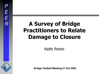 A Survey of Bridge Practitioners to Relate Damage to Closure Keith Porter