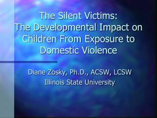 The Silent Victims:  The Developmental Impact on Children From Exposure to Domestic Violence