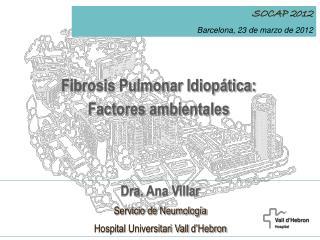 Dra. Ana Villar Servicio de Neumología  Hospital  Universitari Vall d'Hebron