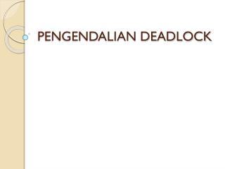 PENGENDALIAN DEADLOCK
