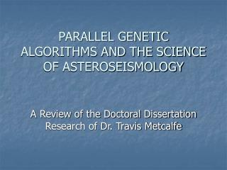 PARALLEL GENETIC ALGORITHMS AND THE SCIENCE OF ASTEROSEISMOLOGY
