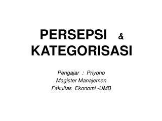 PERSEPSI    & KATEGORISASI