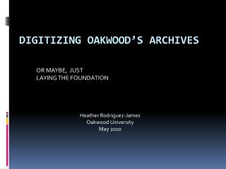 DIGITIZING OAKWOOD'S ARCHIVES