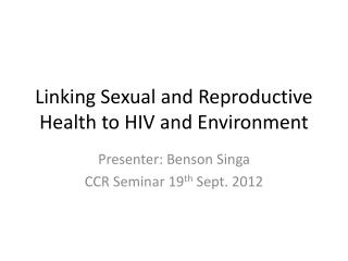 Linking Sexual and Reproductive Health to HIV and Environment