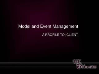 Model and Event Management A PROFILE TO: CLIENT