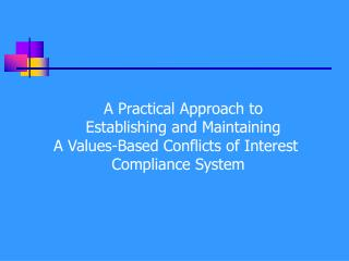 A Practical Approach to    Establishing and Maintaining A Values-Based Conflicts of Interest  Compliance System