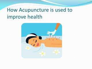 How Acupuncture is used to improve health