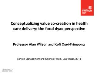 Conceptualizing  value co-creation in health care delivery: the focal  dyad  perspective