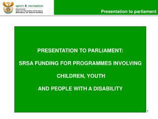Presentation to parliament PRESENTATION TO PARLIAMENT: