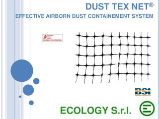 DUST TEX  NET ® EFFECTIVE AIRBORN  Dust  CONTAINEMENT system