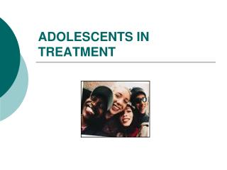 ADOLESCENTS IN TREATMENT