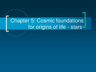 Chapter 5: Cosmic foundations              for origins of life - stars
