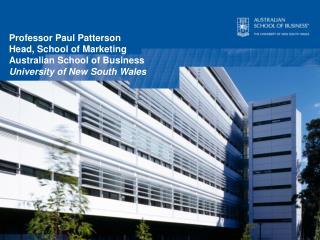 Professor Paul Patterson Head, School of Marketing  Australian School of Business