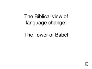 The Biblical view of language change: The Tower of Babel