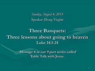 Sunday, August 4, 2013 Speaker: Doug Virgint