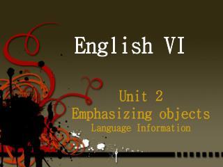 Unit 2 Emphasizing objects Language Information