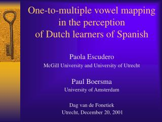 One-to-multiple vowel mapping  in the perception  of Dutch learners of Spanish