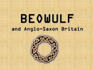 BEOWULF and Anglo-Saxon Britain