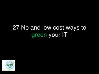27 No and low cost ways to  green  your IT