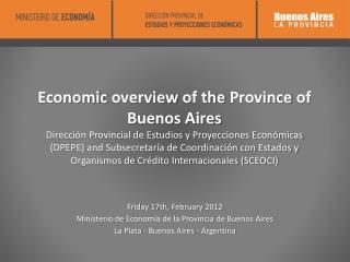 Friday 17th,  February  2012 Ministerio de Economía de la Provincia de Buenos Aires