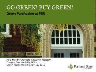 GO GREEN! BUY GREEN! Green Purchasing at PSU