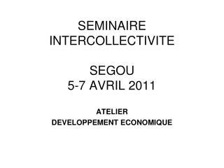 SEMINAIRE  INTERCOLLECTIVITE SEGOU 5-7 AVRIL 2011