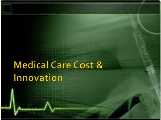Medical Care Cost & Innovation