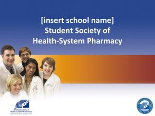 [insert school name] Student Society of  Health-System Pharmacy