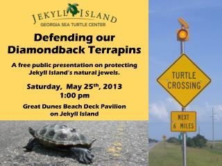 Defending our Diamondback Terrapins A free public presentation on protecting