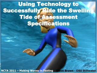 Using Technology to Successfully Ride the Swelling Tide of Assessment Specifications