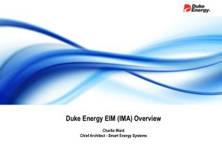 Duke Energy  EIM  ( IMA ) Overview Charlie Ward Chief Architect - Smart Energy Systems
