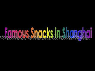 Famous Snacks in Shanghai