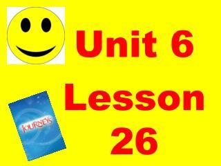 Unit 6  Lesson 26