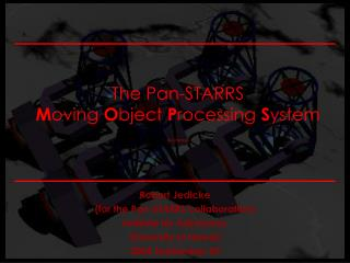 The Pan-STARRS M oving  O bject  P rocessing  S ystem (& Science)