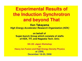 Experimental Results of  the Induction Synchrotron  and beyond That